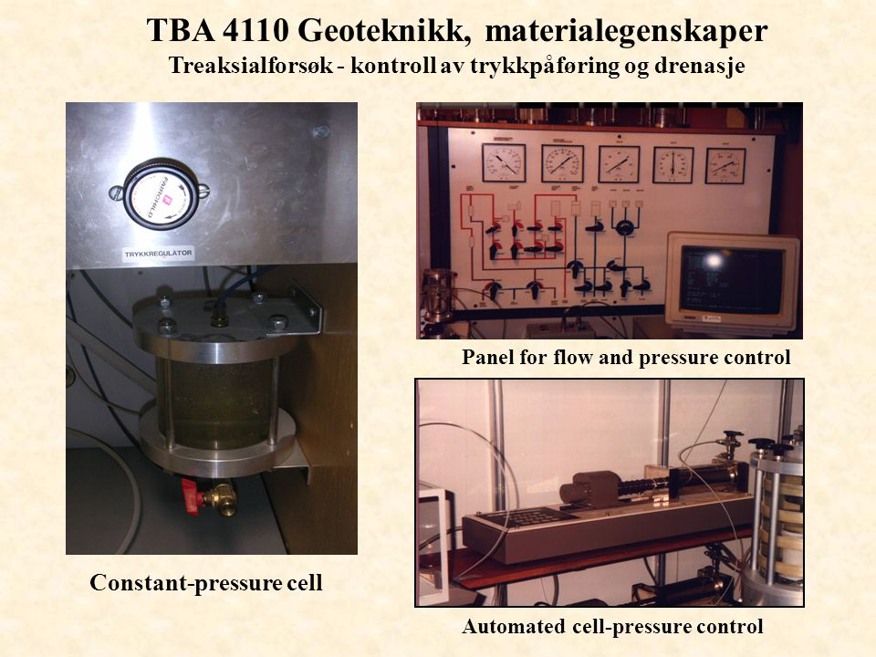 TBA 4110 Geoteknikk, materialegenskaper Treaksialforsøk - kontroll av trykkpåføring og drenasje Constant-pressure cell Panel for flow and pressure con