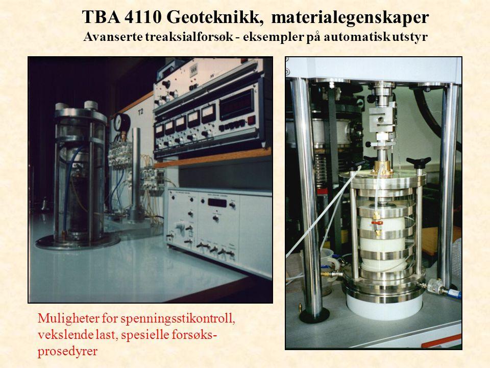 TBA 4110 Geoteknikk, materialegenskaper Avanserte treaksialforsøk - eksempler på automatisk utstyr Muligheter for spenningsstikontroll, vekslende last