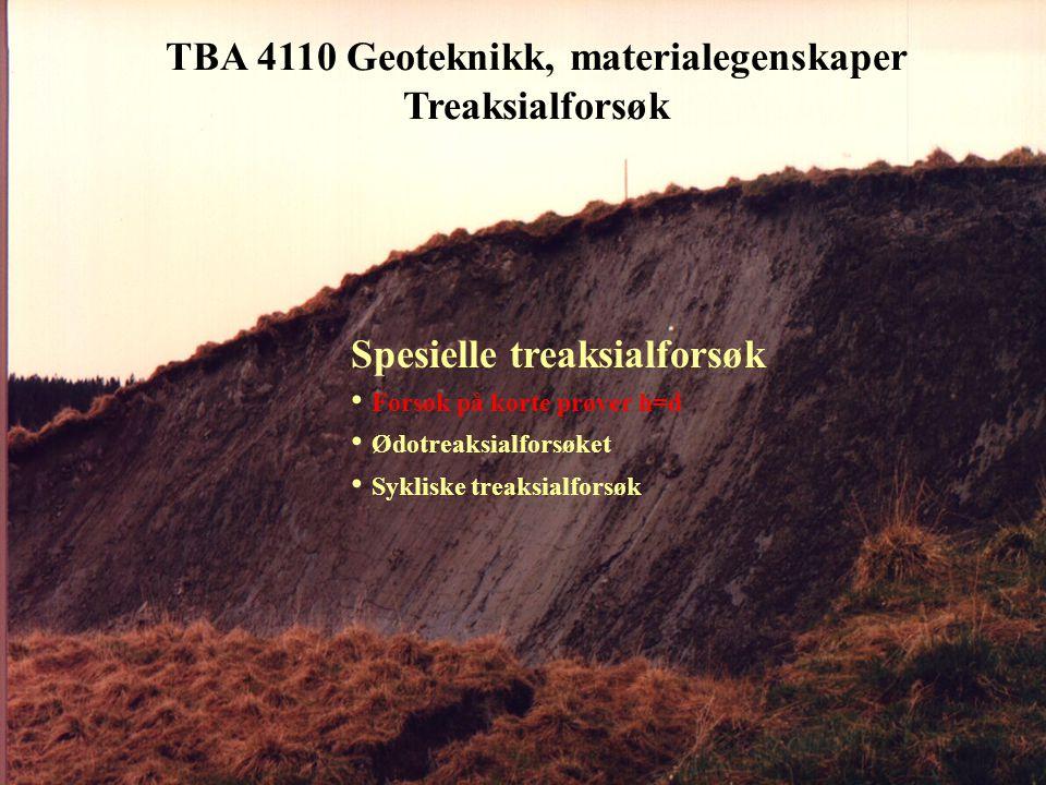 TBA 4110 Geoteknikk, materialegenskaper Treaksialforsøk Spesielle treaksialforsøk • Forsøk på korte prøver h=d • Ødotreaksialforsøket • Sykliske treak