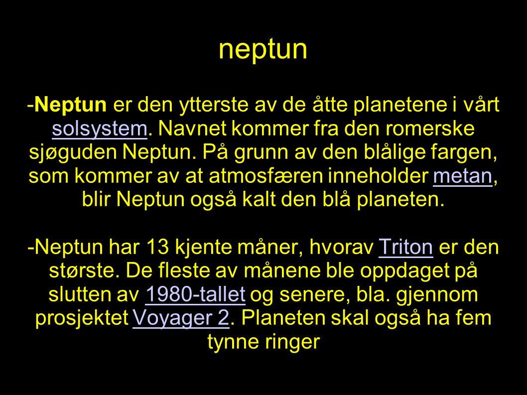 neptun -Neptun er den ytterste av de åtte planetene i vårt solsystem. Navnet kommer fra den romerske sjøguden Neptun. På grunn av den blålige fargen,