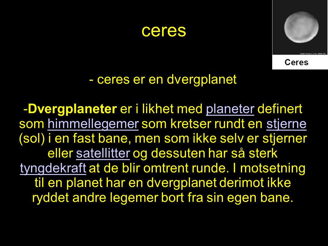 ceres - ceres er en dvergplanet -Dvergplaneter er i likhet med planeter definert som himmellegemer som kretser rundt en stjerne (sol) i en fast bane,