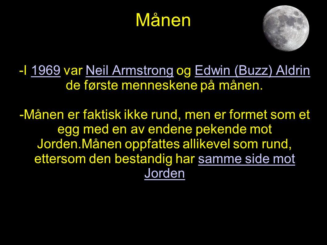 Månen -I 1969 var Neil Armstrong og Edwin (Buzz) Aldrin de første menneskene på månen.1969Neil ArmstrongEdwin (Buzz) Aldrin -Månen er faktisk ikke run