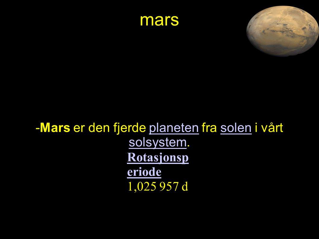 mars -Mars er den fjerde planeten fra solen i vårt solsystem.planetensolen solsystem Rotasjonsp eriode Rotasjonsp eriode 1,025 957 d