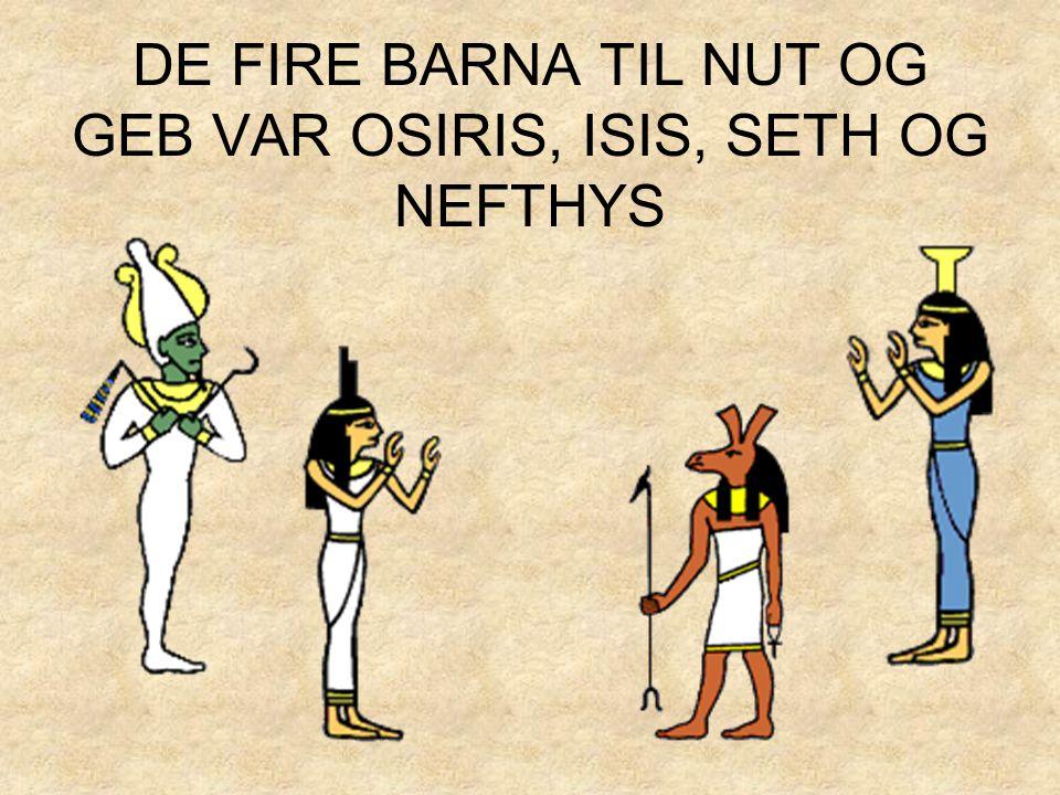 DE FIRE BARNA TIL NUT OG GEB VAR OSIRIS, ISIS, SETH OG NEFTHYS