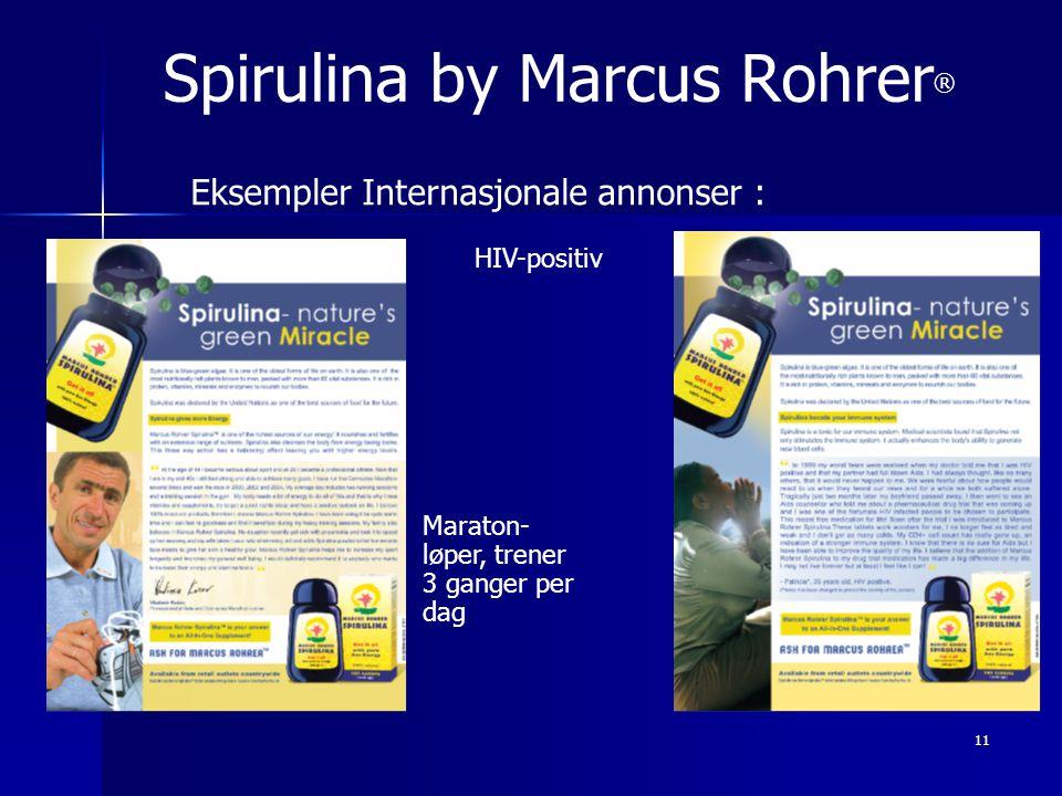 11 Spirulina by Marcus Rohrer ® Eksempler Internasjonale annonser : HIV-positiv Maraton- løper, trener 3 ganger per dag