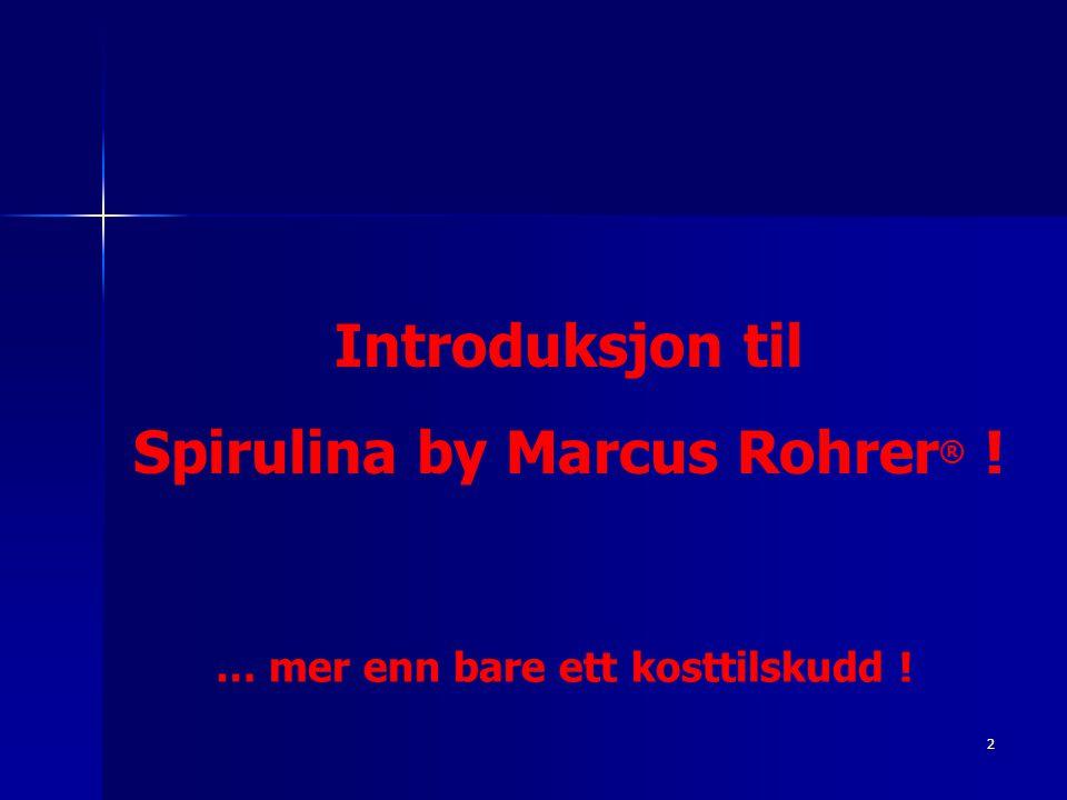 2 … mer enn bare ett kosttilskudd ! Introduksjon til Spirulina by Marcus Rohrer ® !