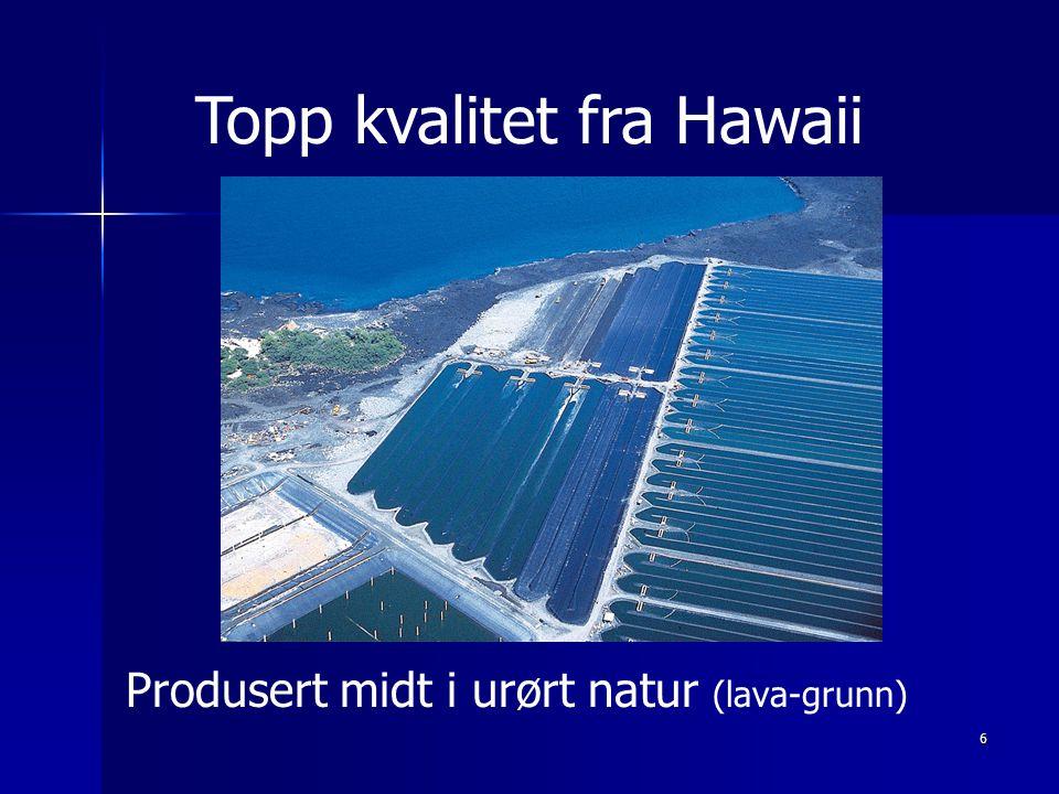 6 Produsert midt i urørt natur (lava-grunn) Topp kvalitet fra Hawaii