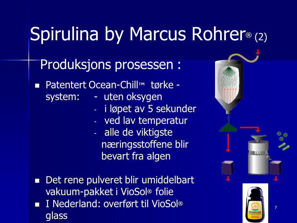 7 Spirulina by Marcus Rohrer ® (2) Produksjons prosessen :  Patentert Ocean-Chill ™ tørke - system:- uten oksygen - i løpet av 5 sekunder - ved lav temperatur - alle de viktigste næringsstoffene blir bevart fra algen  Det rene pulveret blir umiddelbart vakuum-pakket i VioSol ® folie  I Nederland: overført til VioSol ® glass