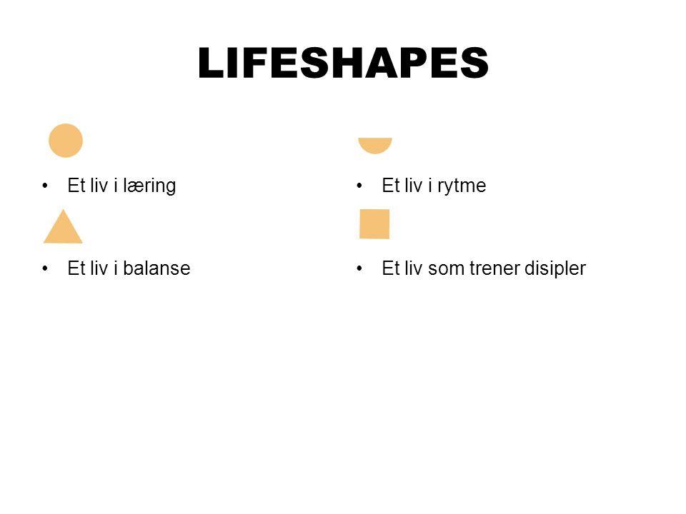 LIFESHAPES •Et liv i læring •Et liv i balanse •E•Et liv i rytme •E•Et liv som trener disipler