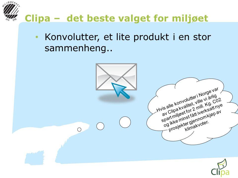 Clipas andre miljøfordeler • Svanemerket – Både papir og konvolutt • Svanemerket stiller miljøkrav til produkter i hele livsyklusen, fra produksjon, i bruk og som avfall