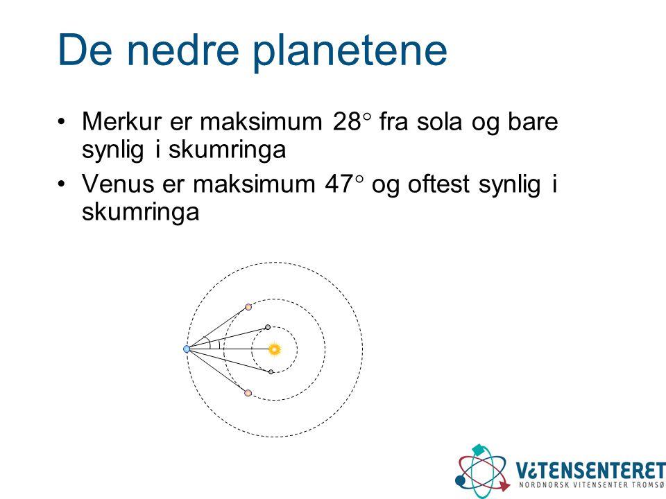 De nedre planetene •Merkur er maksimum 28  fra sola og bare synlig i skumringa •Venus er maksimum 47  og oftest synlig i skumringa