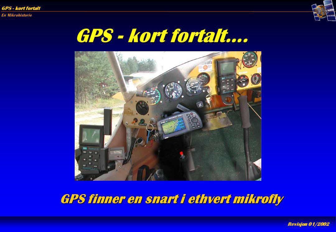 En Mikrohistorie GPS - kort fortalt Revisjon 01/2002 GPS - kort fortalt…. GPS finner en snart i ethvert mikrofly