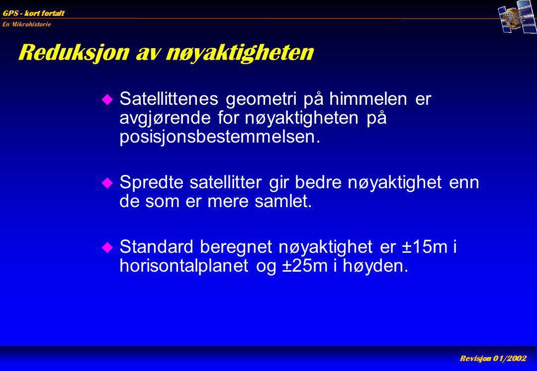 En Mikrohistorie GPS - kort fortalt Revisjon 01/2002 Reduksjon av nøyaktigheten u Satellittenes geometri på himmelen er avgjørende for nøyaktigheten p