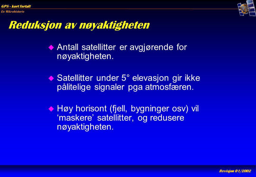 En Mikrohistorie GPS - kort fortalt Revisjon 01/2002 Reduksjon av nøyaktigheten u Antall satellitter er avgjørende for nøyaktigheten. u Satellitter un