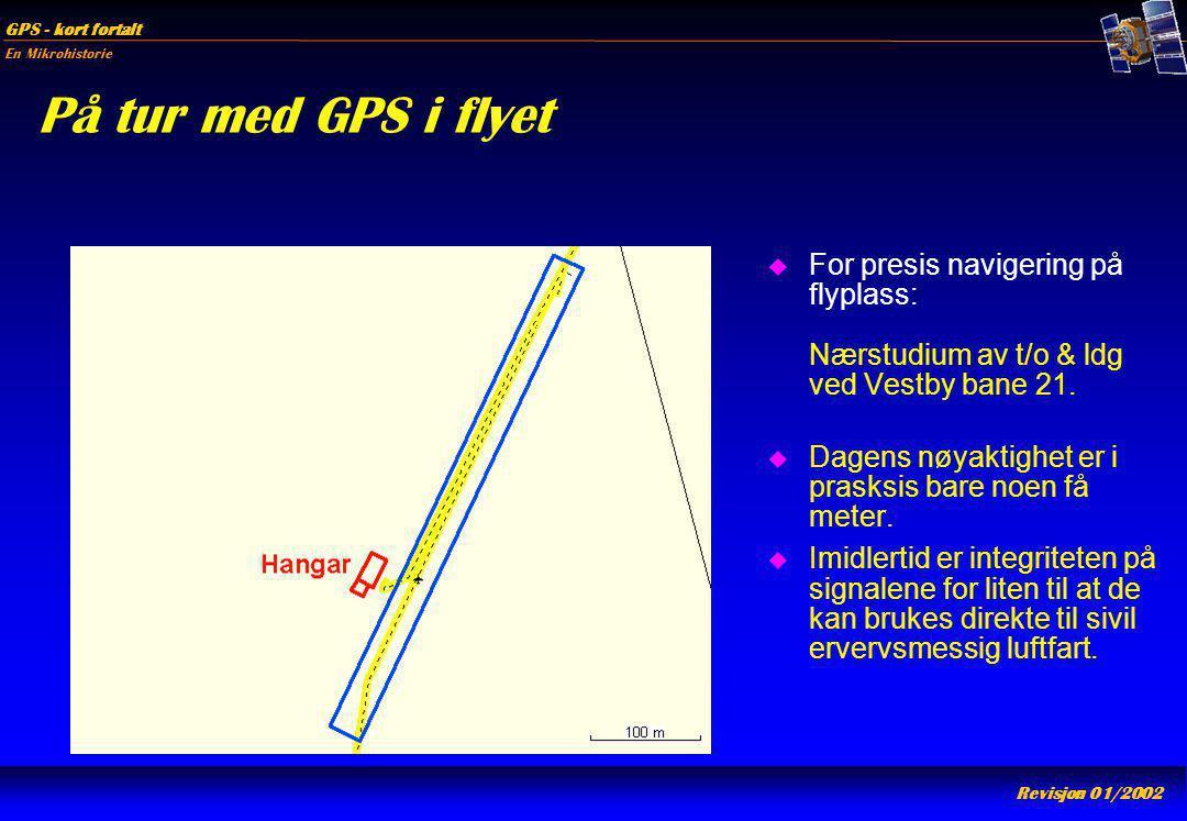En Mikrohistorie GPS - kort fortalt Revisjon 01/2002 På tur med GPS i flyet u For presis navigering på flyplass: Nærstudium av t/o & ldg ved Vestby ba
