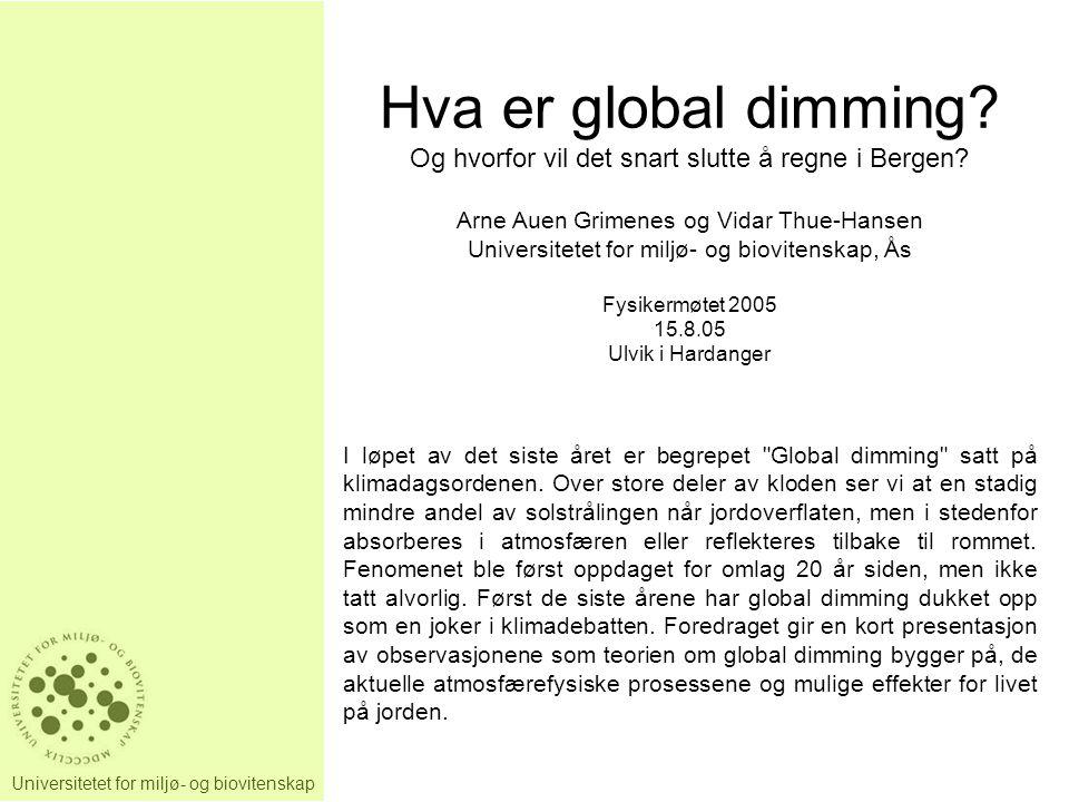 Universitetet for miljø- og biovitenskap Hva er global dimming? Og hvorfor vil det snart slutte å regne i Bergen? Arne Auen Grimenes og Vidar Thue-Han