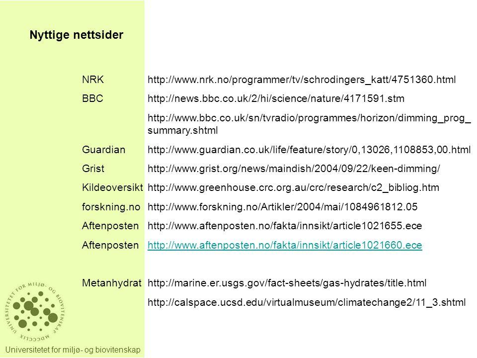 Universitetet for miljø- og biovitenskap Nyttige nettsider NRKhttp://www.nrk.no/programmer/tv/schrodingers_katt/4751360.html BBChttp://news.bbc.co.uk/