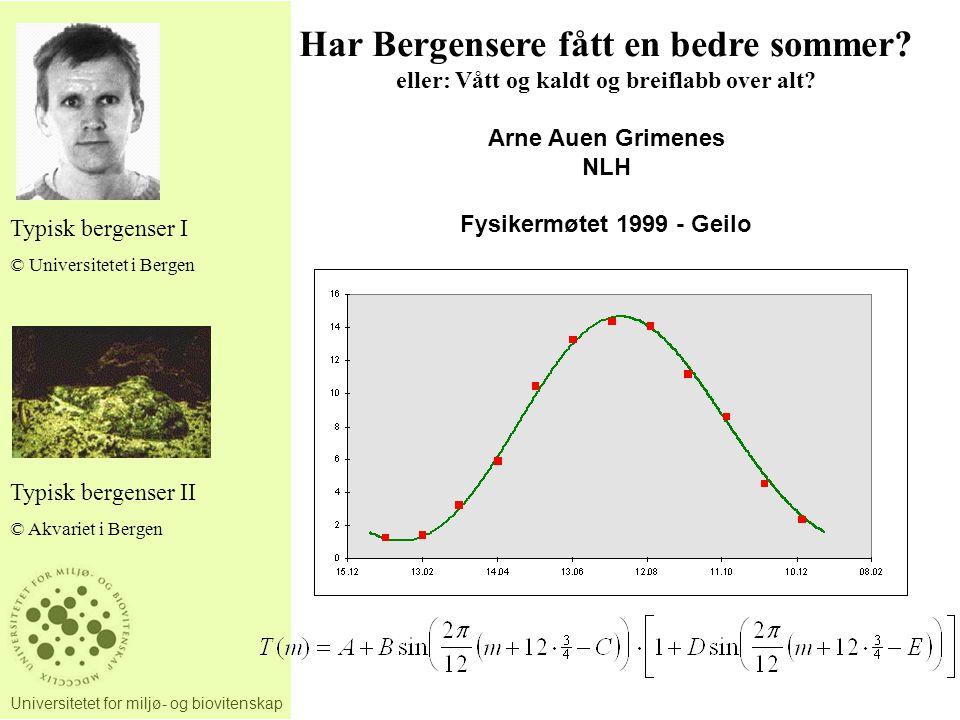 Universitetet for miljø- og biovitenskap Har Bergensere fått en bedre sommer? eller: Vått og kaldt og breiflabb over alt? Arne Auen Grimenes NLH Fysik