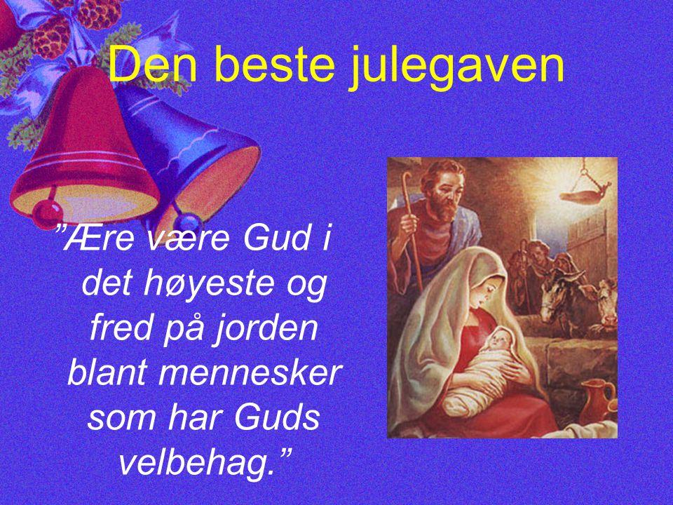 Den beste julegaven Ære være Gud i det høyeste og fred på jorden blant mennesker som har Guds velbehag.