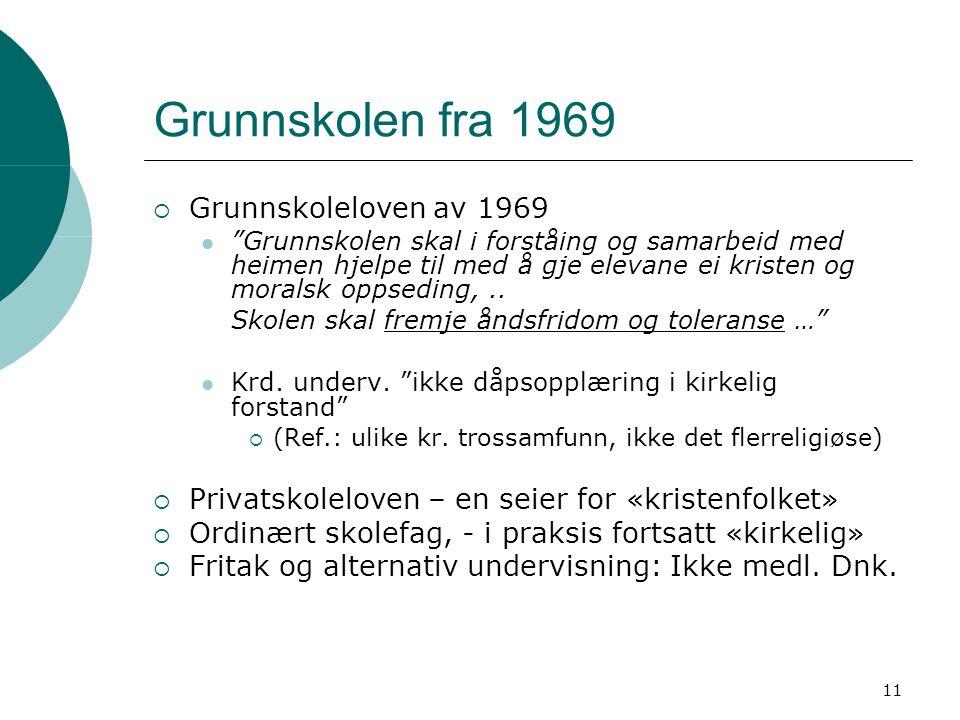 """11 Grunnskolen fra 1969  Grunnskoleloven av 1969  """"Grunnskolen skal i forståing og samarbeid med heimen hjelpe til med å gje elevane ei kristen og m"""