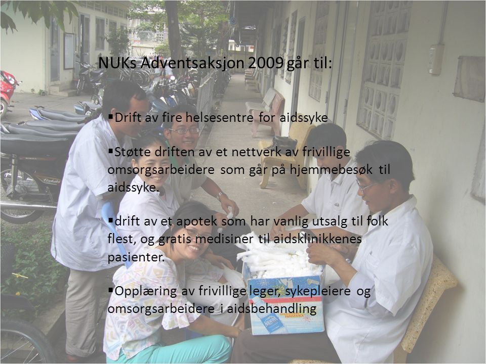 NUKs Adventsaksjon 2009 går til:  Drift av fire helsesentre for aidssyke  Støtte driften av et nettverk av frivillige omsorgsarbeidere som går på hjemmebesøk til aidssyke.