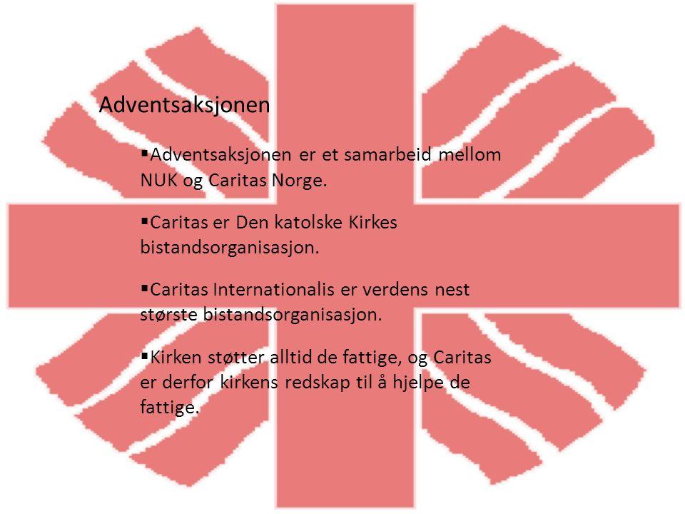 Adventsaksjonen  Adventsaksjonen er et samarbeid mellom NUK og Caritas Norge.