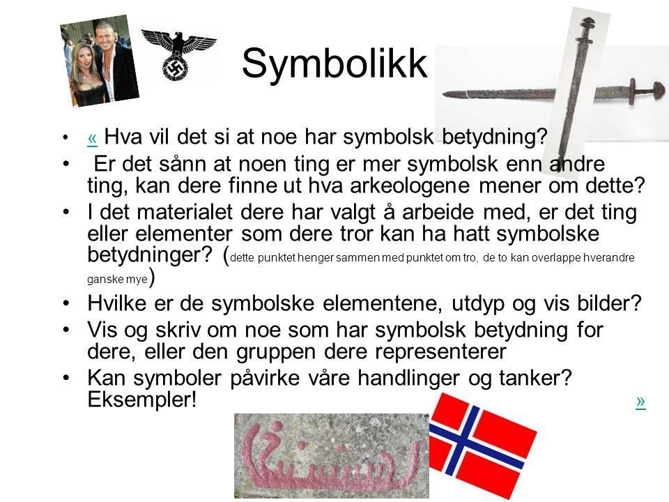 Symbolikk •« Hva vil det si at noe har symbolsk betydning?« • Er det sånn at noen ting er mer symbolsk enn andre ting, kan dere finne ut hva arkeologe