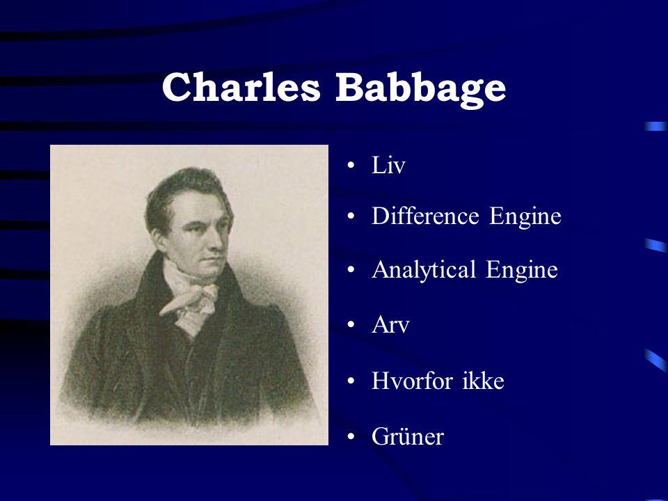 Charles Babbage •Liv •Difference Engine •Analytical Engine •Arv •Hvorfor ikke •Grüner