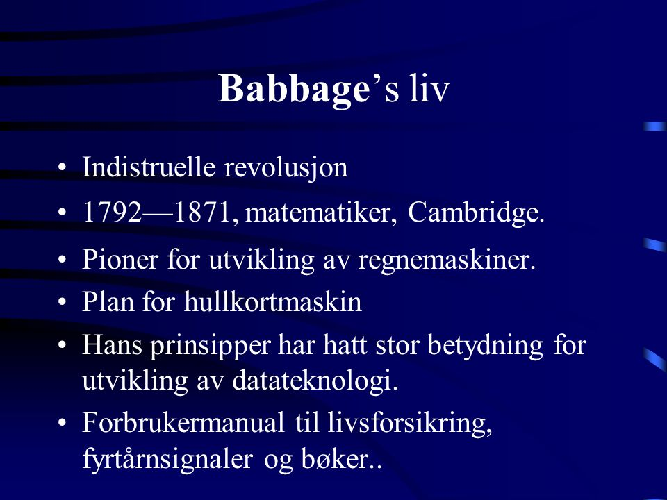 Charles Babbage •Liv •Difference Engine •Analytical Engine •Arv •Hvorfor ikke •Grüner