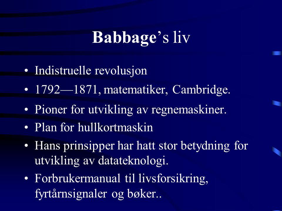 Babbage's liv •Indistruelle revolusjon •1792—1871, matematiker, Cambridge.