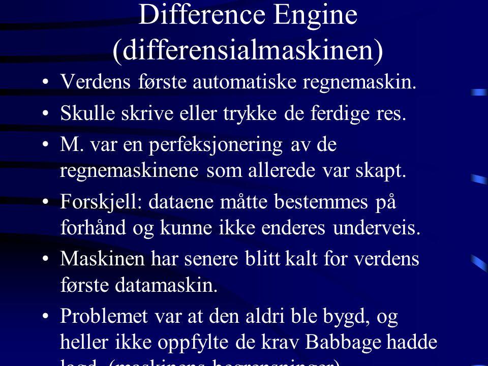 Difference Engine (differensialmaskinen) •Verdens første automatiske regnemaskin.