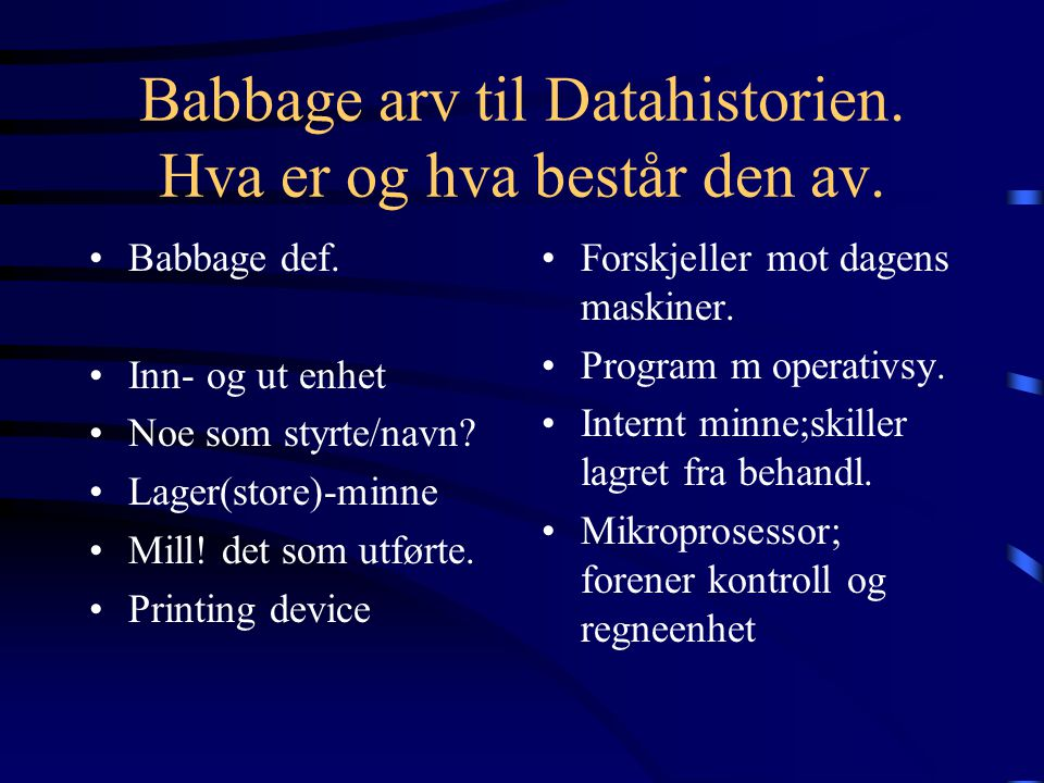 Babbage arv til Datahistorien.Hva er og hva består den av.
