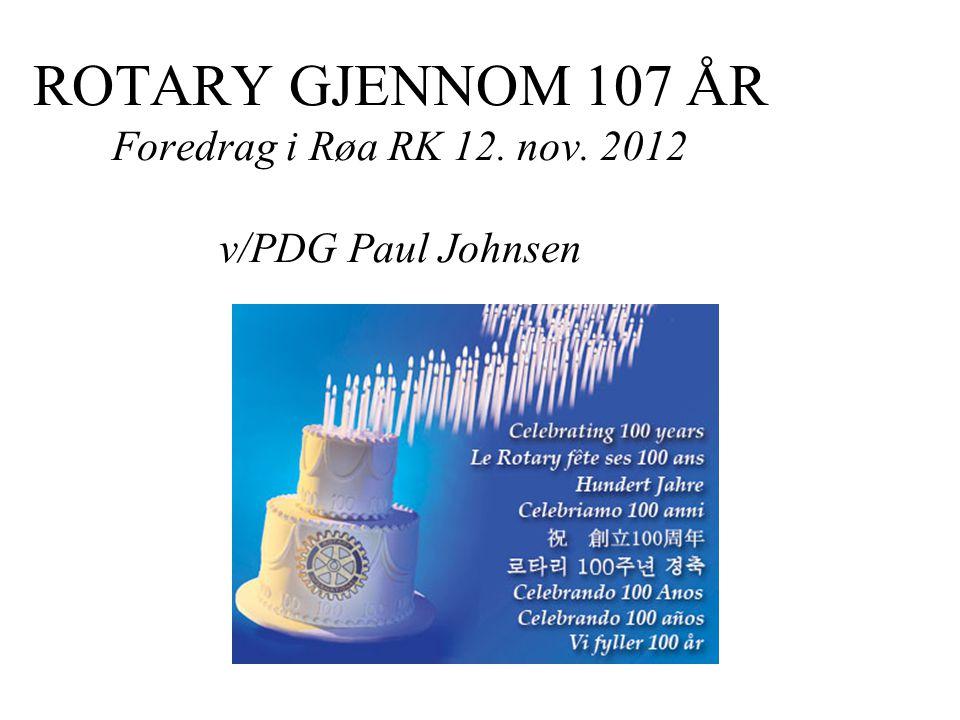 ROTARY GJENNOM 107 ÅR Foredrag i Røa RK 12. nov. 2012 v/PDG Paul Johnsen