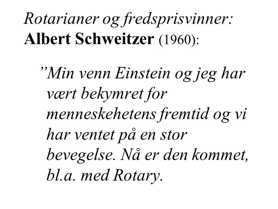 Rotarianer og fredsprisvinner: Albert Schweitzer (1960): Min venn Einstein og jeg har vært bekymret for menneskehetens fremtid og vi har ventet på en stor bevegelse.