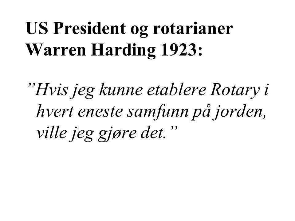 US President og rotarianer Warren Harding 1923: Hvis jeg kunne etablere Rotary i hvert eneste samfunn på jorden, ville jeg gjøre det.