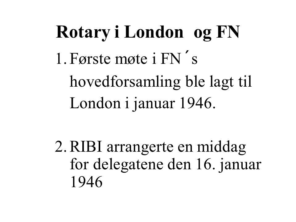 Rotary i London og FN 1.Første møte i FN´s hovedforsamling ble lagt til London i januar 1946.