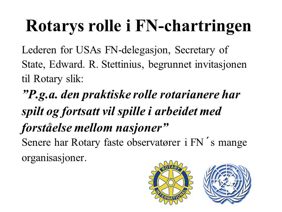 Rotarys rolle i FN-chartringen Lederen for USAs FN-delegasjon, Secretary of State, Edward.
