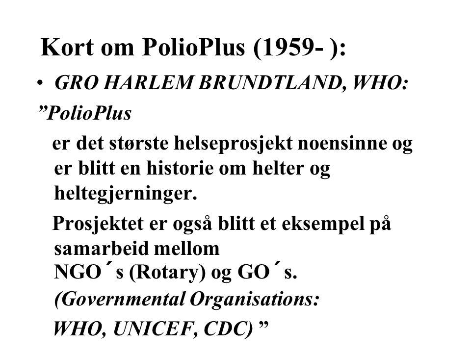 •GRO HARLEM BRUNDTLAND, WHO: PolioPlus er det største helseprosjekt noensinne og er blitt en historie om helter og heltegjerninger.
