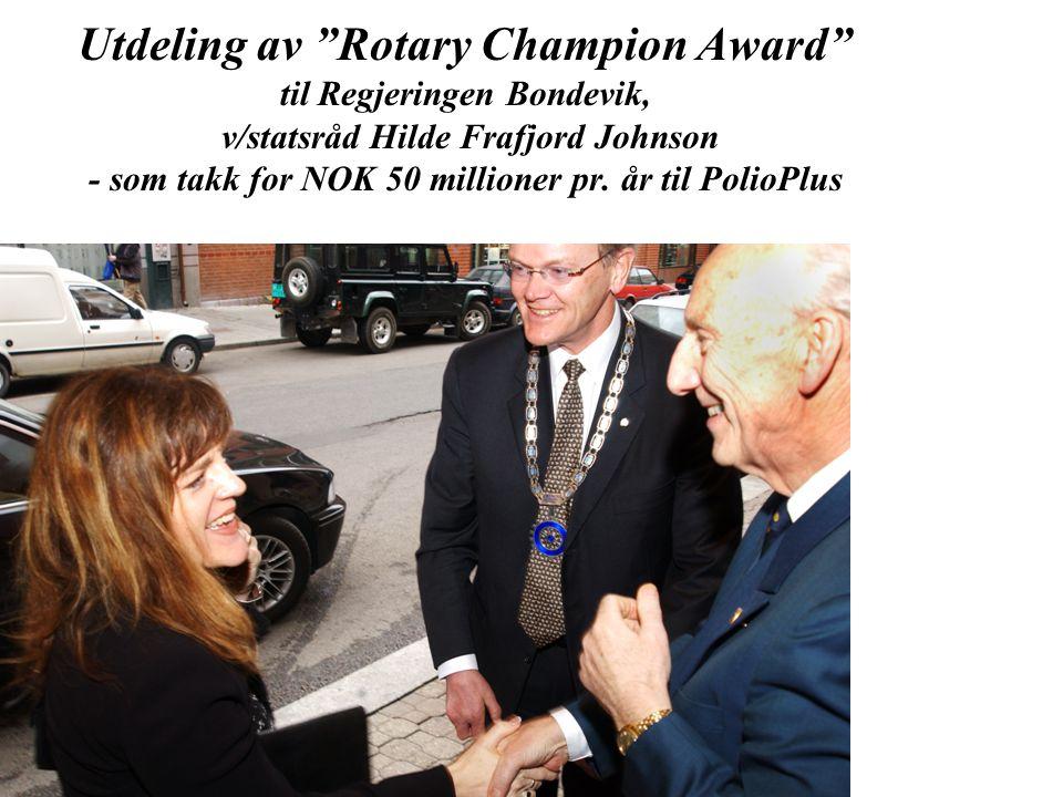 Utdeling av Rotary Champion Award til Regjeringen Bondevik, v/statsråd Hilde Frafjord Johnson - som takk for NOK 50 millioner pr.