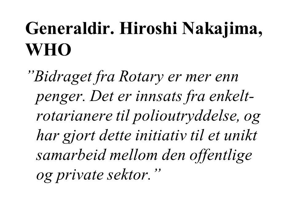 Generaldir.Hiroshi Nakajima, WHO Bidraget fra Rotary er mer enn penger.