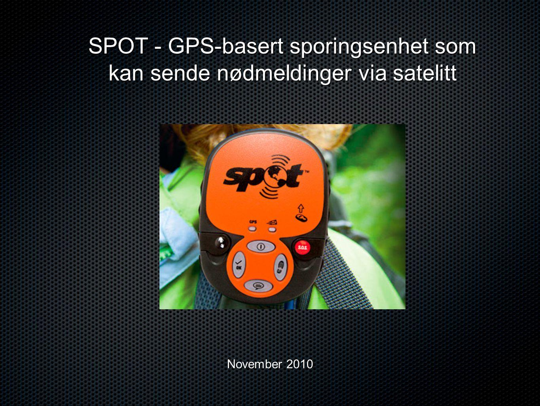 SPOT - GPS-basert sporingsenhet som kan sende nødmeldinger via satelitt November 2010