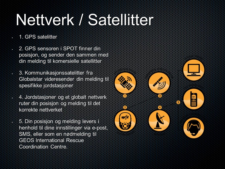 Nettverk / Satellitter • 1. GPS satelitter • 2. GPS sensoren i SPOT finner din posisjon, og sender den sammen med din melding til komersielle satellit