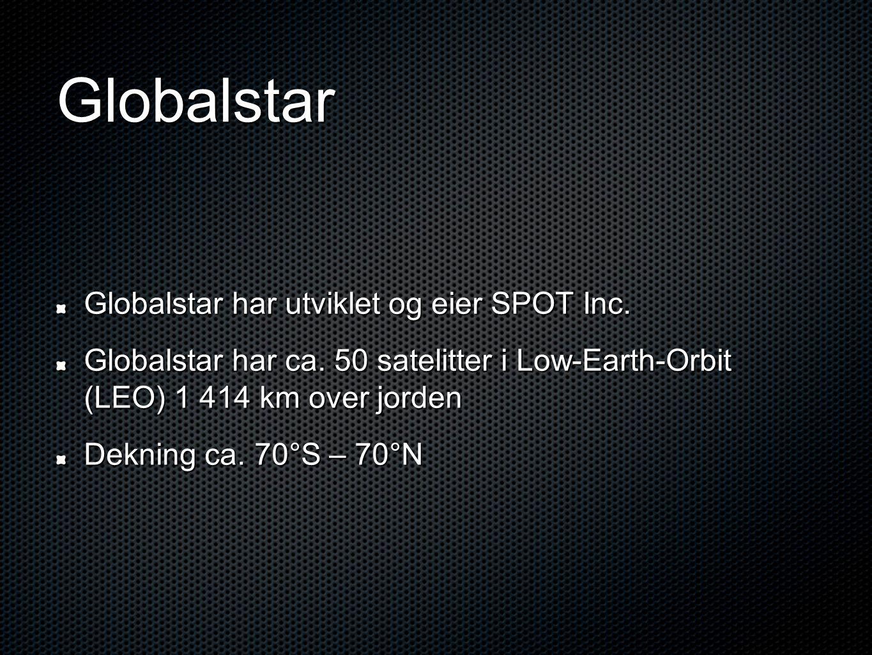 Globalstar Globalstar har utviklet og eier SPOT Inc. Globalstar har ca. 50 satelitter i Low-Earth-Orbit (LEO) 1 414 km over jorden Dekning ca. 70°S –