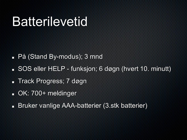 Batterilevetid På (Stand By-modus); 3 mnd SOS eller HELP - funksjon; 6 døgn (hvert 10. minutt) Track Progress; 7 døgn OK: 700+ meldinger Bruker vanlig
