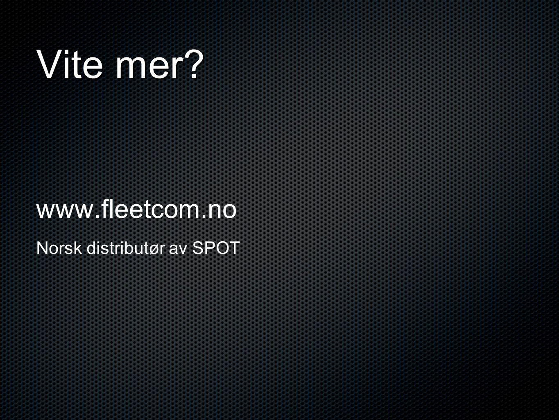 Vite mer? www.fleetcom.no Norsk distributør av SPOT