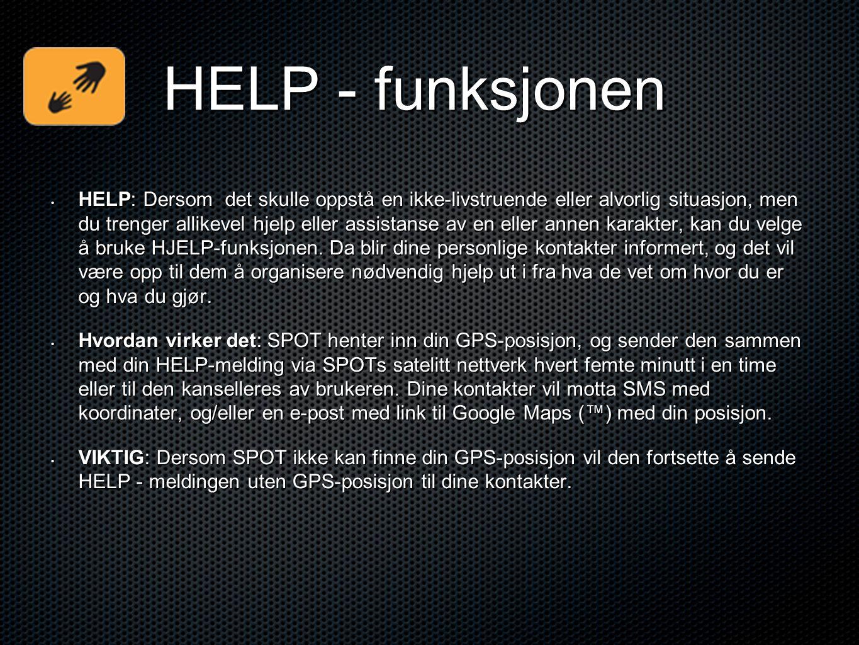 HELP - funksjonen • HELP: Dersom det skulle oppstå en ikke-livstruende eller alvorlig situasjon, men du trenger allikevel hjelp eller assistanse av en