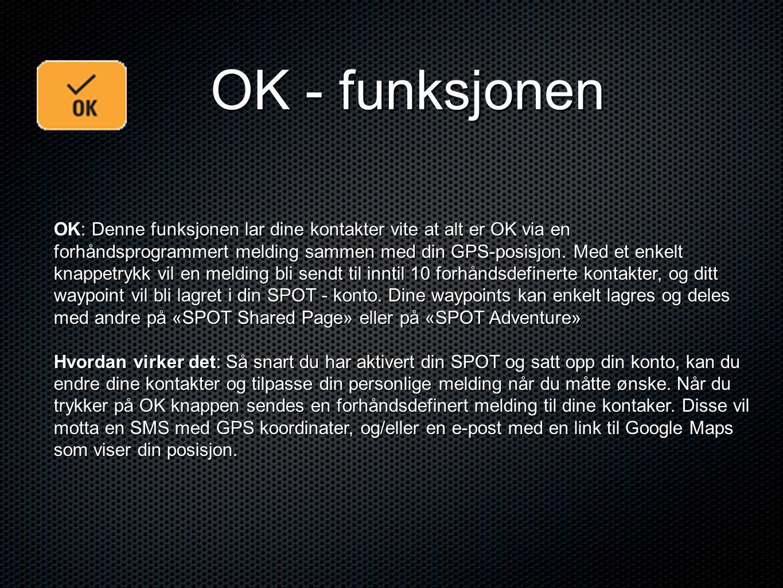 OK - funksjonen OK: Denne funksjonen lar dine kontakter vite at alt er OK via en forhåndsprogrammert melding sammen med din GPS-posisjon. Med et enkel