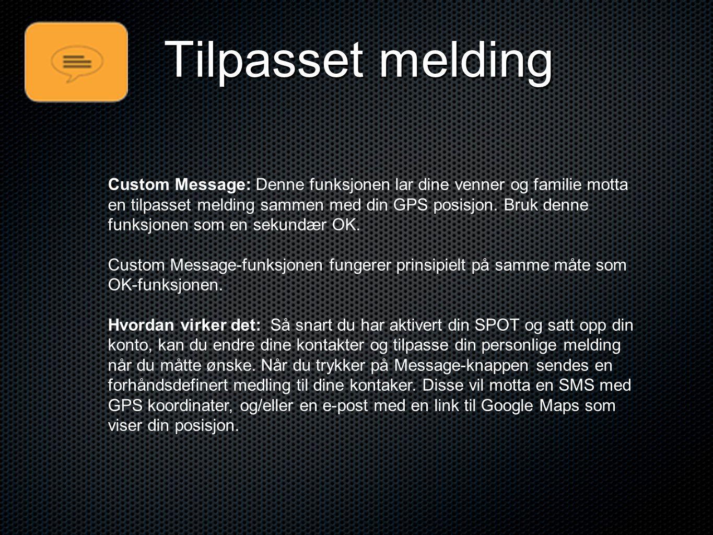 Tilpasset melding Custom Message: Denne funksjonen lar dine venner og familie motta en tilpasset melding sammen med din GPS posisjon. Bruk denne funks
