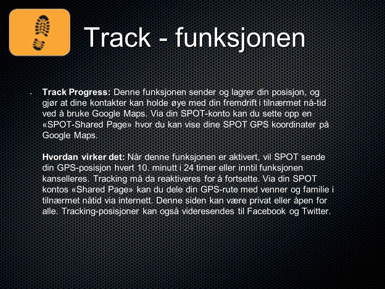 Track - funksjonen • • Track Progress: Denne funksjonen sender og lagrer din posisjon, og gjør at dine kontakter kan holde øye med din fremdrift i til