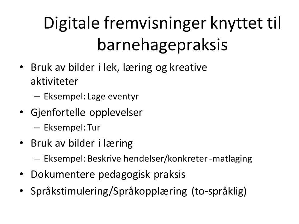 Digitale fremvisninger knyttet til barnehagepraksis • Bruk av bilder i lek, læring og kreative aktiviteter – Eksempel: Lage eventyr • Gjenfortelle opp